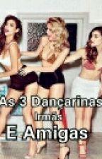 AS 3 DANÇARINAS  by LiahVick