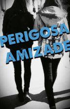 PERIGOSA AMIZADE - VOLUME ZERO by giselabacelar