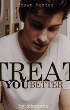 Treat You Better || s.m by xlemvrx