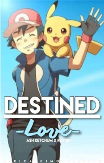destined love ash ketchum x reader multifandom wattpad