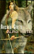 ARCHER Girl's Alpha MATE (H I A T U S) by Tsukiseinaru