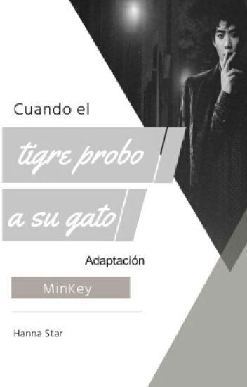 Cuando el tigre probó a su gato  «MinKey» (Adaptación)