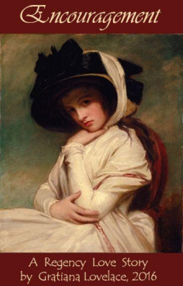 """Encouragement"", A Regency Love Story, by Gratiana Lovelace, 2016"