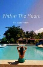 Within The Heart by KaylaNicolePruett