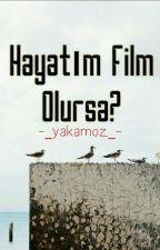 Hayatım Film Olursa? by asi_yakamoz