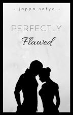 Perfectly Flawed (Complete) (Under Editing) by JappaSatya