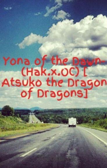 Atsuko the dragon of dragons. (Hak x OC) - Akatsuki no Yona - Yona of the dawn