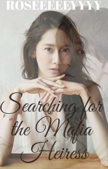 ❤ Searching For The Mafia Heiress ♥ COMPLETED
