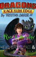 Race to the edge ~News, Facts, Reactions and more~ by FROOTHY_DAGUR_01