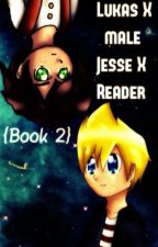 {Lukas X (Male) Jesse X Reader} Book 2 by Kateisnotonfire17