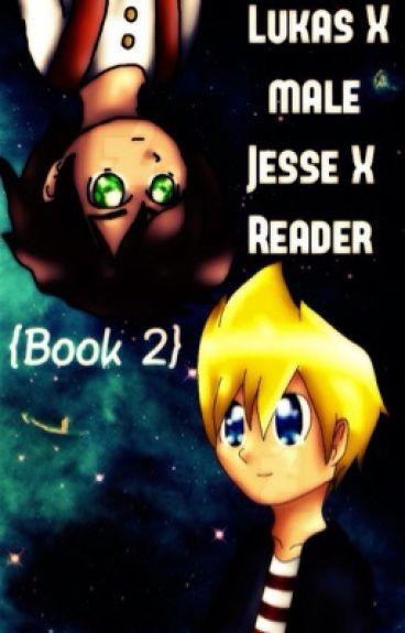 {Lukas X (Male) Jesse X Reader} Book 2