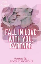 FALL IN LOVE WITH U, PARTNER  by Lhinda_Lin