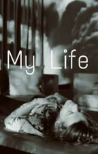My Life by LuisaPelayo7