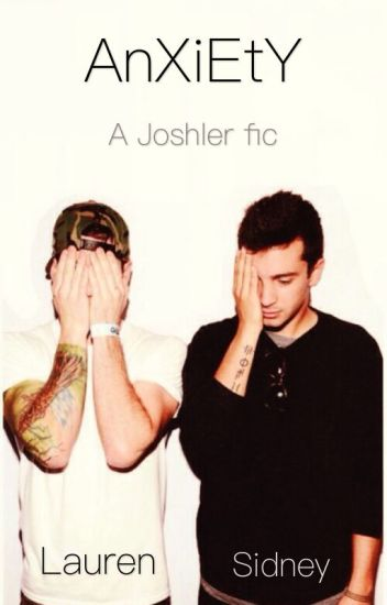 Anxiety (a Joshler fanfiction) :editing: