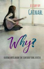 WHY? by ghinabl