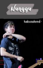 nunggu ft. calum hood | ✔️ by hakunahood-