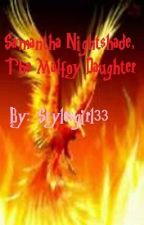 Samantha Nightshade, the Malfoy Daughter [Book 1] by Princess_S_77