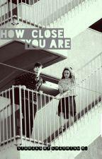 How Close You Are [HIATUS] by Chinatsu_kajitani