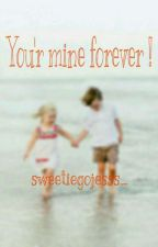You'r Mine Forever ! by sweetiegojesss_