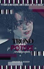 Il Trono Del Potere《Jungkook X Reader》 by _UriNameJungKook_