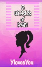 5 Words of Pain by YlovesYou