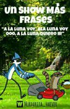Un Show Más | Frases by Mordarita_4Never