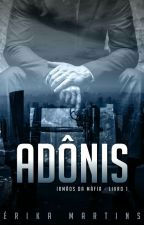 ADÔNIS - Irmãos Mafiosos #1 by ErikaBarakar20
