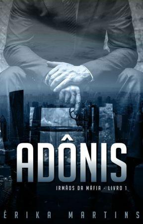 ADÔNIS - Irmãos da Máfia #Livro 1 (DEGUSTAÇÃO) by ErikaMartins20