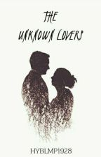 THE UNKNOWN LOVERS by HYBLMP1928