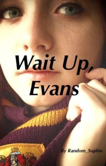 Wait Up, Evans