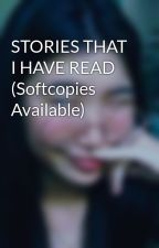 STORIES THAT I HAVE READ (Softcopies Available) by Avemaperez98