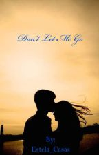 Don't Let Me Go by Estela_Casas