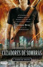 Cazadores de Sombra Ciudad de Cristal by gessi_escobar