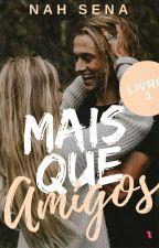 Mais Que Amigos - Livro 1 by Nah_Sena