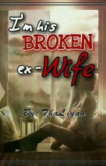 COMPLETED(under Editing) ♣ Im HIS Broken EX-WIFE ♣