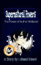 (SPW) - Supernatural Powers : The Power Of Author Wattpad[END] by AhmadRizani