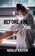 Before I Met You |✔️ by anfractuouss