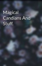 Magical Candians And Stuff. by LlamaNeedNoDrama