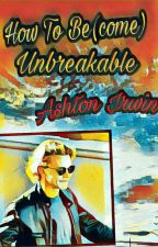How To Be(come) Unbreakable: Ashton Irwin by Glacialfire