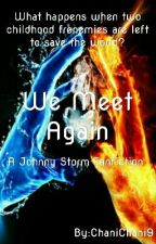 We Meet Again (A Johnny Storm Fanfiction)#Wattys2016 by ChaniChani9