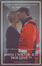 Anna i Wiktor- Is it true love ?? by Sarenka1902