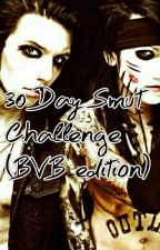 30 Day Smut Challenge(BVB Edition) by AshleyPurdy143