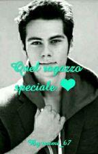 Quel ragazzo speciale ❤ (IN REVISIONE) by noemi_67
