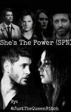 She's The Power (SUPERNATURAL)  by JustTheQueenBitch