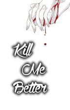 Kill me Better by Thysalia