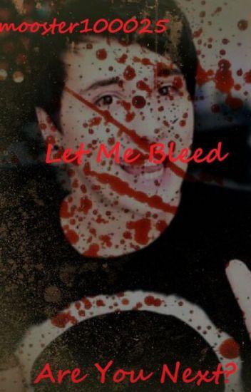 Let me bleed: Dan X Reader