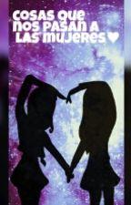 Cosas Que Nos Pasan A Las Mujeres by kari_vivas
