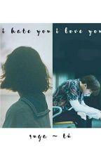 I Hate You, I Love You  (Suga y tu) by anneconejito