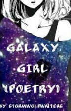 Galaxy Girl ✔️ by Stormwolfwriters