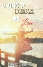Living a Dream or Love ? by _Kassis